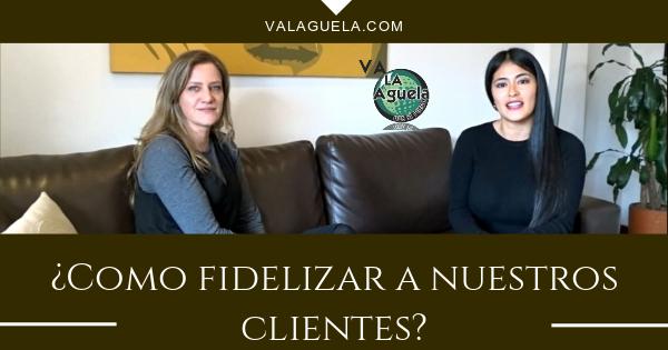 [VIDEO] En entrevista ¿Cómo fidelizar y cuidar nuestros clientes?