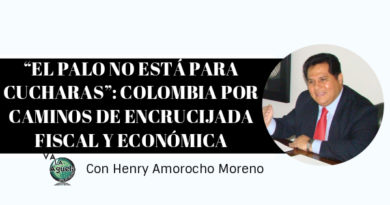 """""""EL PALO NO ESTÁ PARA CUCHARAS"""": COLOMBIA POR CAMINOS DE ENCRUCIJADA FISCAL Y ECONÓMICA"""