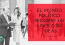 El mundo político requiere un líder con ideas