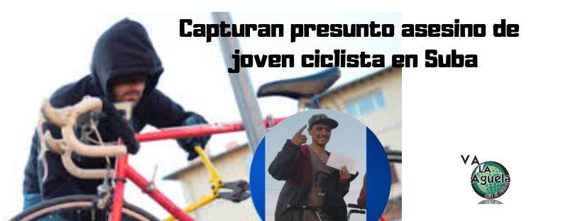 Capturan presunto asesino del joven ciclista de Suba